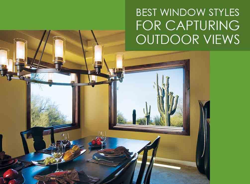 Best Window Styles for Capturing Outdoor Views