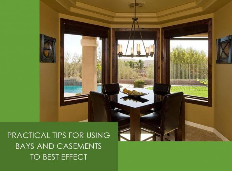 Practical Tips for Using Bays and Casements to Best Effect